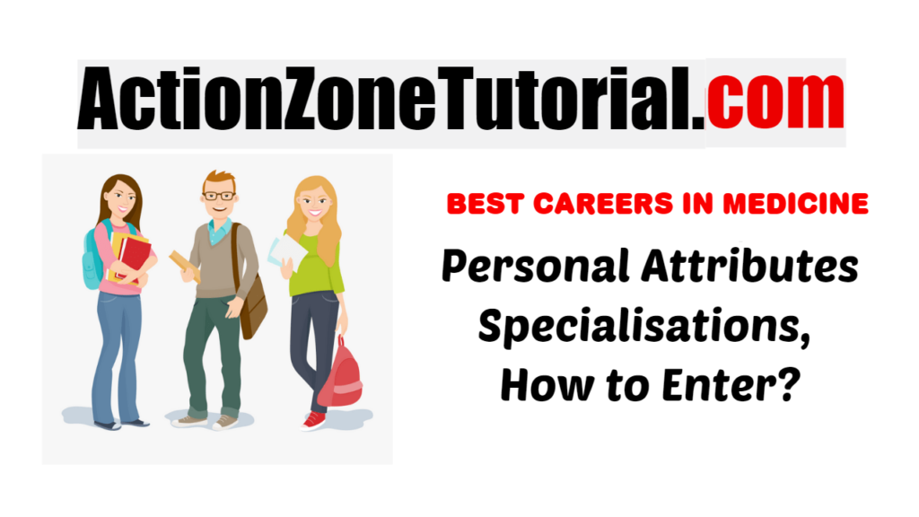 Best Careers in Medicine – Personal Attributes, Specialisations, How to Enter?