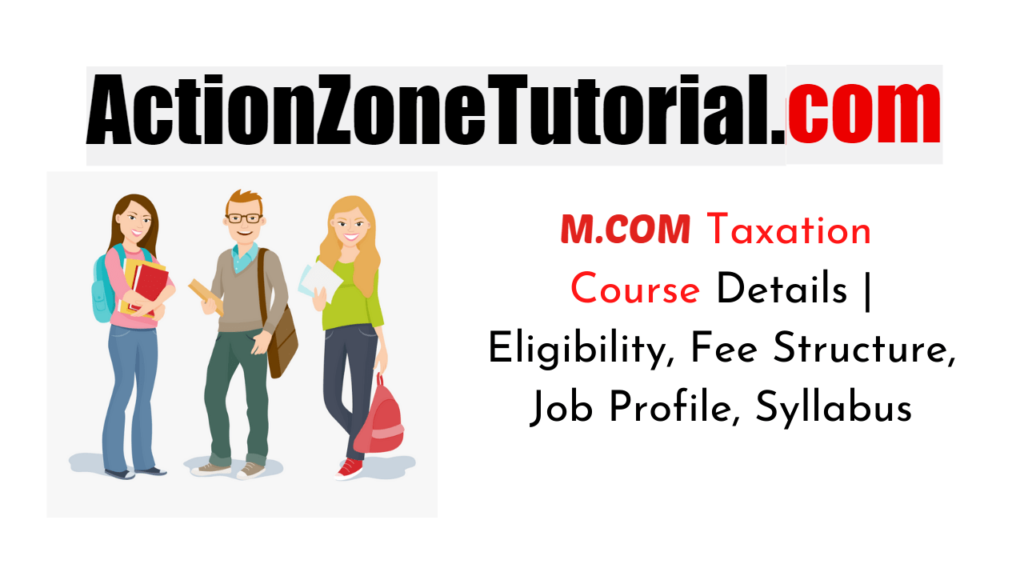 M.Com Course Details – Admission, Duration, Eligibility, Colleges, Fee, Career Prospects & Salary