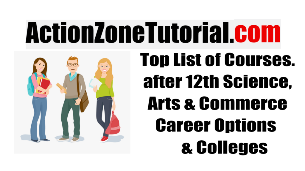 Top List of Courses after 12th Science, Arts & Commerce – Career Options & Colleges